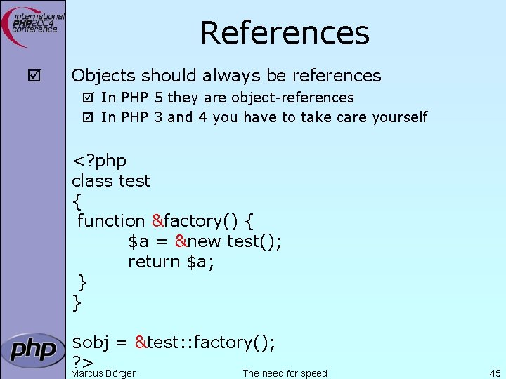 References þ Objects should always be references þ In PHP 5 they are object-references