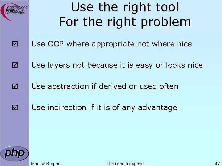 Use the right tool For the right problem þ Use OOP where appropriate not