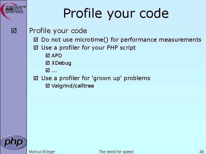 Profile your code þ Do not use microtime() for performance measurements þ Use a