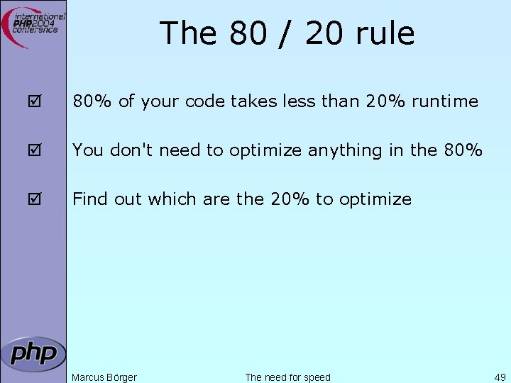 The 80 / 20 rule þ 80% of your code takes less than 20%