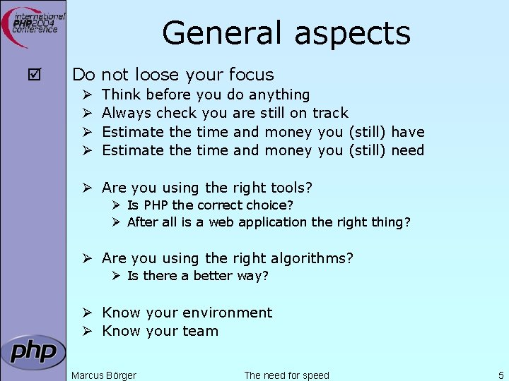 General aspects þ Do not loose your focus Ø Ø Think before you do