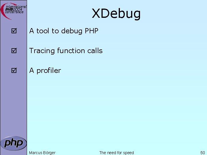 XDebug þ A tool to debug PHP þ Tracing function calls þ A profiler