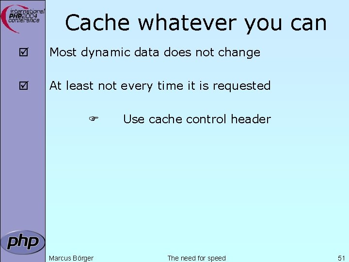 Cache whatever you can þ Most dynamic data does not change þ At least