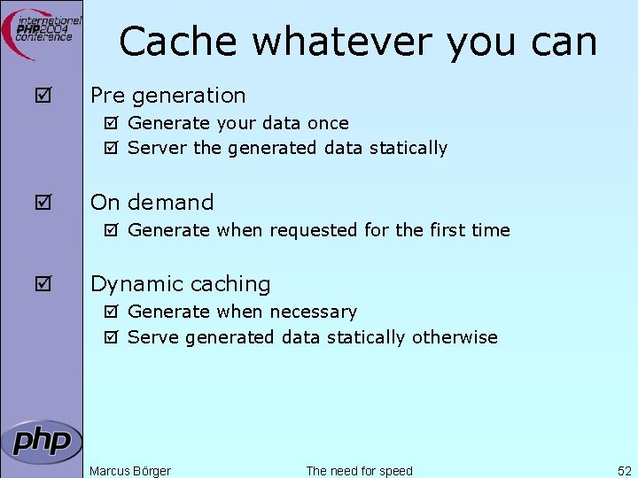Cache whatever you can þ Pre generation þ Generate your data once þ Server