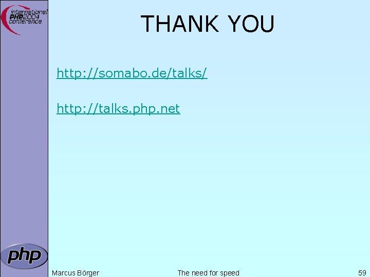 THANK YOU http: //somabo. de/talks/ http: //talks. php. net Marcus Börger The need for