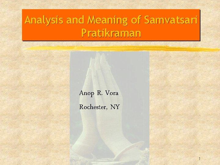 Analysis and Meaning of Samvatsari Pratikraman Anop R. Vora Rochester, NY 1