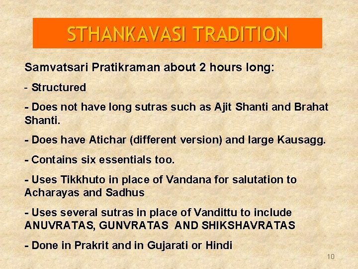 STHANKAVASI TRADITION Samvatsari Pratikraman about 2 hours long: - Structured - Does not have