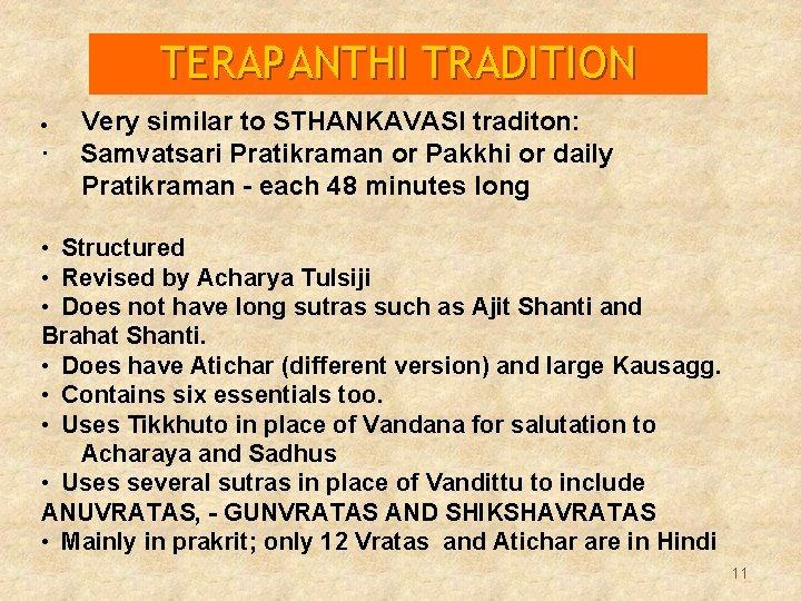 TERAPANTHI TRADITION Very similar to STHANKAVASI traditon: · Samvatsari Pratikraman or Pakkhi or daily
