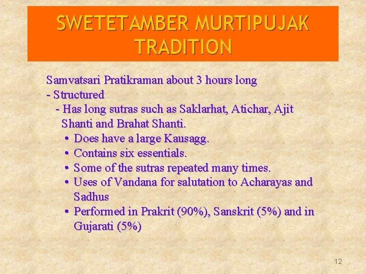 SWETETAMBER MURTIPUJAK TRADITION Samvatsari Pratikraman about 3 hours long - Structured - Has long