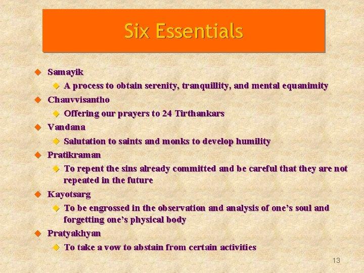 Six Essentials u u u Samayik u A process to obtain serenity, tranquillity, and