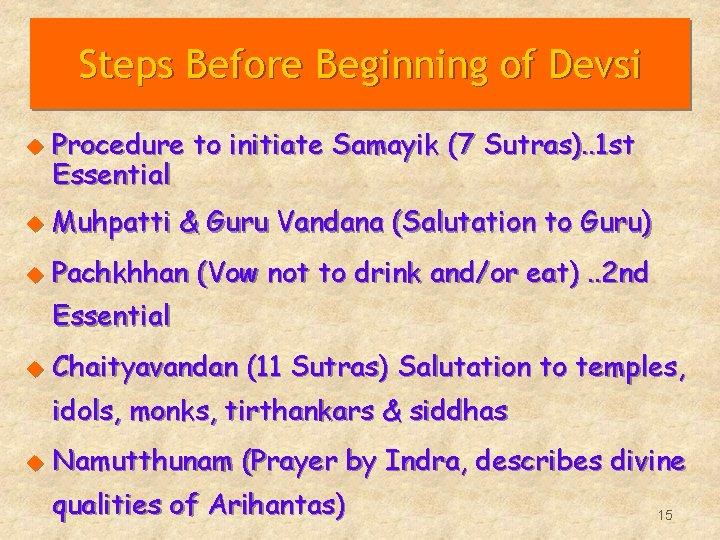 Steps Before Beginning of Devsi u Procedure to initiate Samayik (7 Sutras). . 1