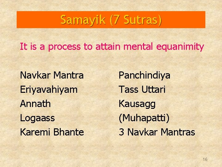 Samayik (7 Sutras) It is a process to attain mental equanimity Navkar Mantra Eriyavahiyam