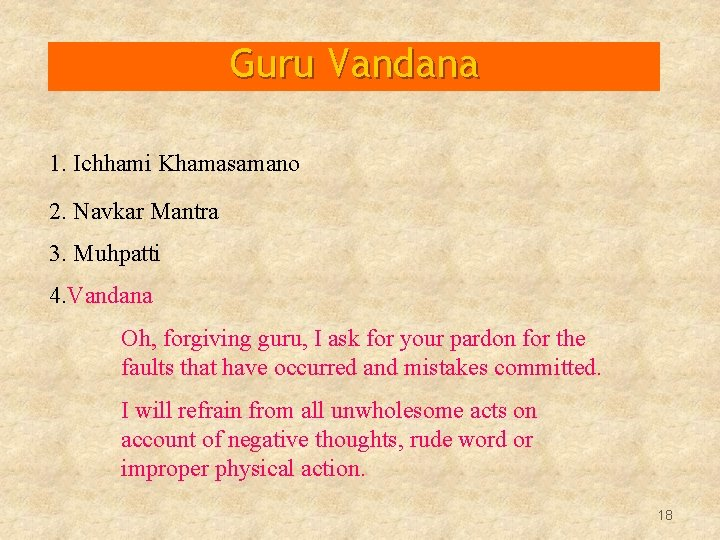 Guru Vandana 1. Ichhami Khamasamano 2. Navkar Mantra 3. Muhpatti 4. Vandana Oh, forgiving