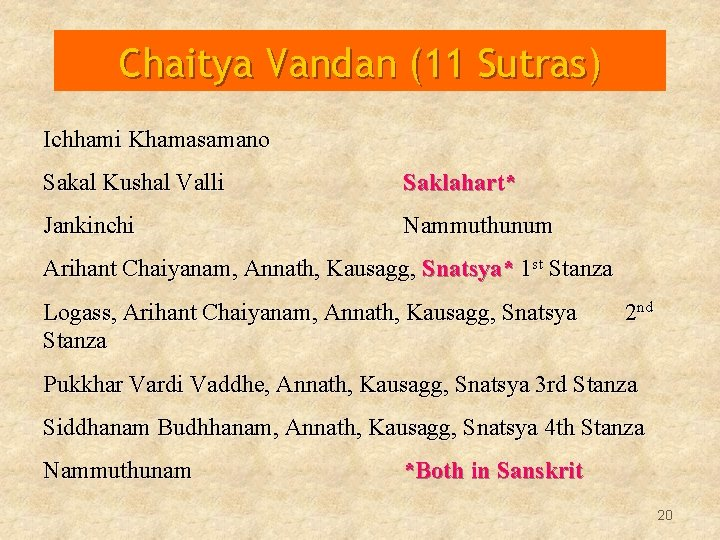 Chaitya Vandan (11 Sutras) Ichhami Khamasamano Sakal Kushal Valli Saklahart* Jankinchi Nammuthunum Arihant Chaiyanam,