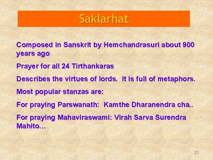 Saklarhat Composed in Sanskrit by Hemchandrasuri about 900 years ago Prayer for all 24