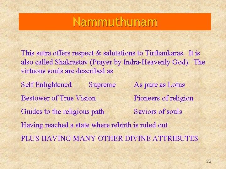 Nammuthunam This sutra offers respect & salutations to Tirthankaras. It is also called Shakrastav