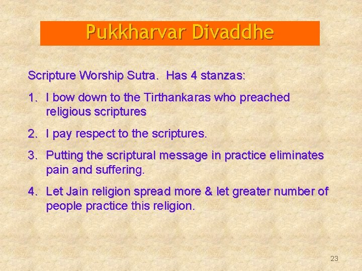 Pukkharvar Divaddhe Scripture Worship Sutra. Has 4 stanzas: 1. I bow down to the