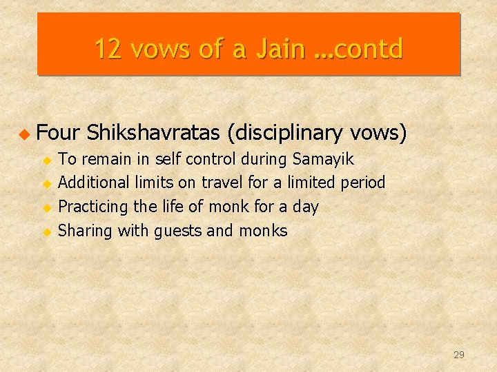 12 vows of a Jain …contd u Four Shikshavratas (disciplinary vows) To remain in