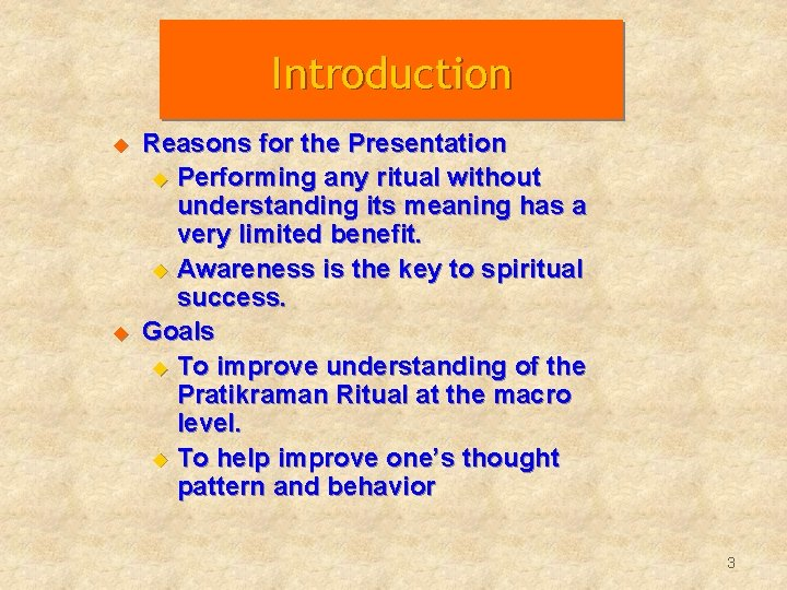 Introduction u u Reasons for the Presentation u Performing any ritual without understanding its