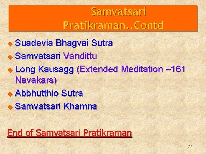 Samvatsari Pratikraman. . Contd u Suadevia Bhagvai Sutra u Samvatsari Vandittu u Long Kausagg
