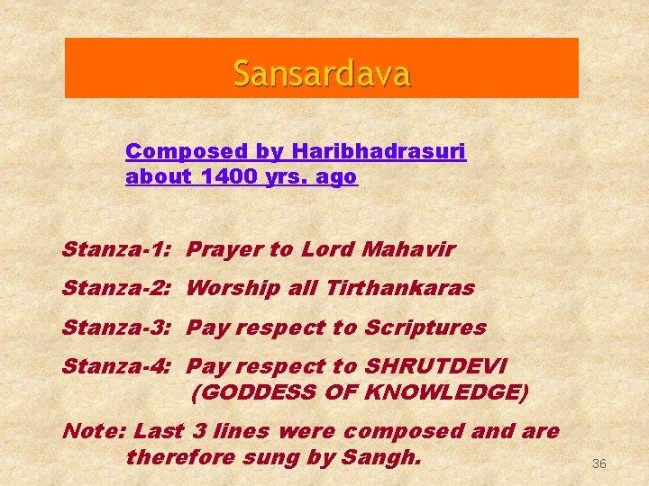 Sansardava Composed by Haribhadrasuri about 1400 yrs. ago Stanza-1: Prayer to Lord Mahavir Stanza-2: