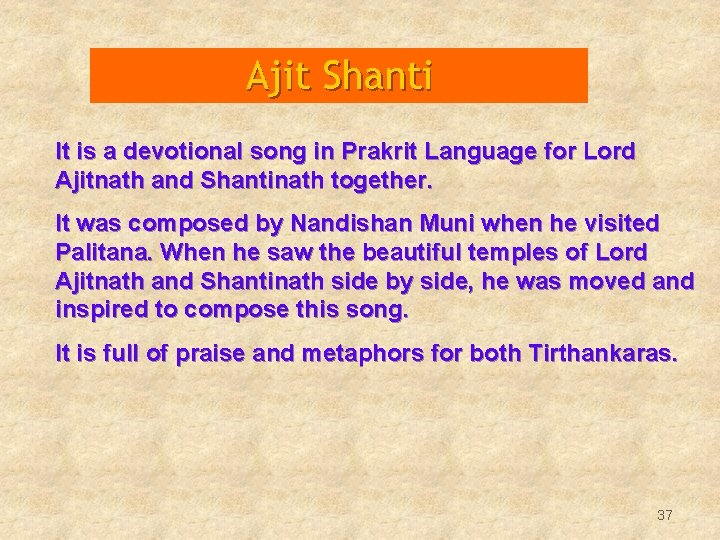 Ajit Shanti It is a devotional song in Prakrit Language for Lord Ajitnath and