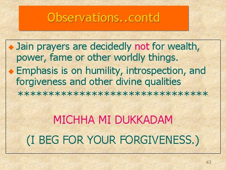 Observations. . contd u Jain prayers are decidedly not for wealth, power, fame or