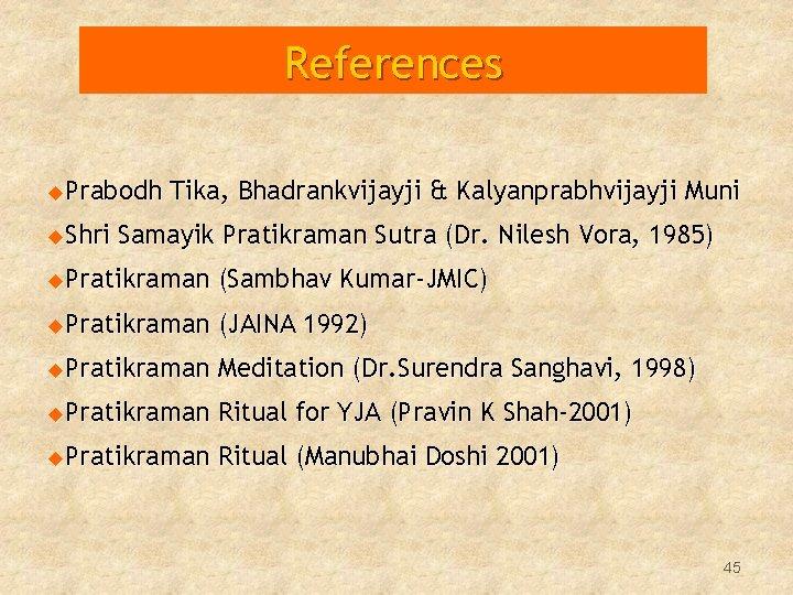 References u. Prabodh u. Shri Tika, Bhadrankvijayji & Kalyanprabhvijayji Muni Samayik Pratikraman Sutra (Dr.