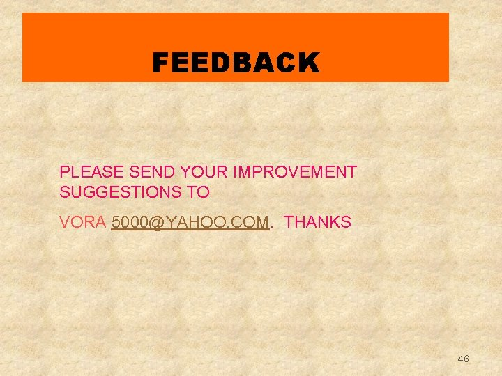 FEEDBACK PLEASE SEND YOUR IMPROVEMENT SUGGESTIONS TO VORA 5000@YAHOO. COM. THANKS 46