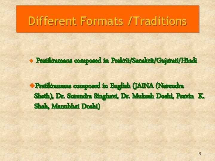 Different Formats /Traditions u Pratikramans composed in Prakrit/Sanskrit/Gujarati/Hindi u. Pratikramans composed in English (JAINA