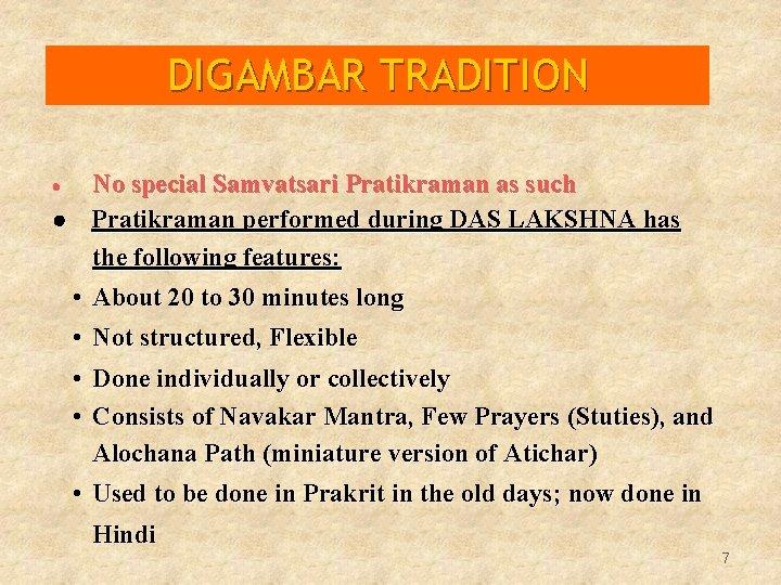 DIGAMBAR TRADITION No special Samvatsari Pratikraman as such · Pratikraman performed during DAS LAKSHNA