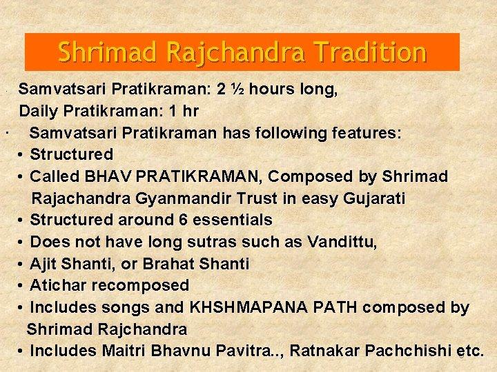 Shrimad Rajchandra Tradition Samvatsari Pratikraman: 2 ½ hours long, Daily Pratikraman: 1 hr ·