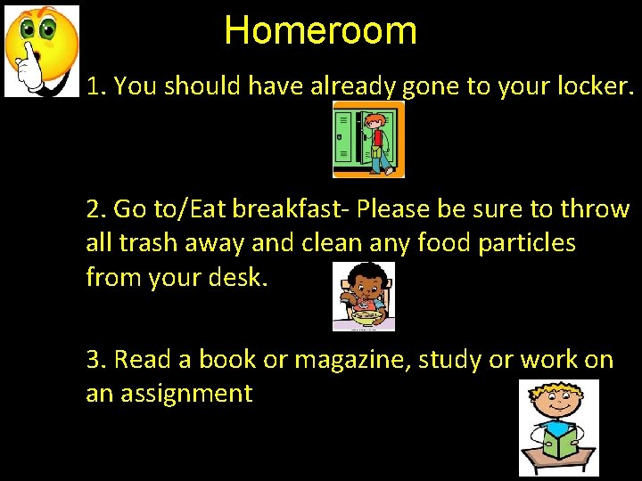 Homeroom 1. You should have already gone to your locker. 2. Go to/Eat breakfast-