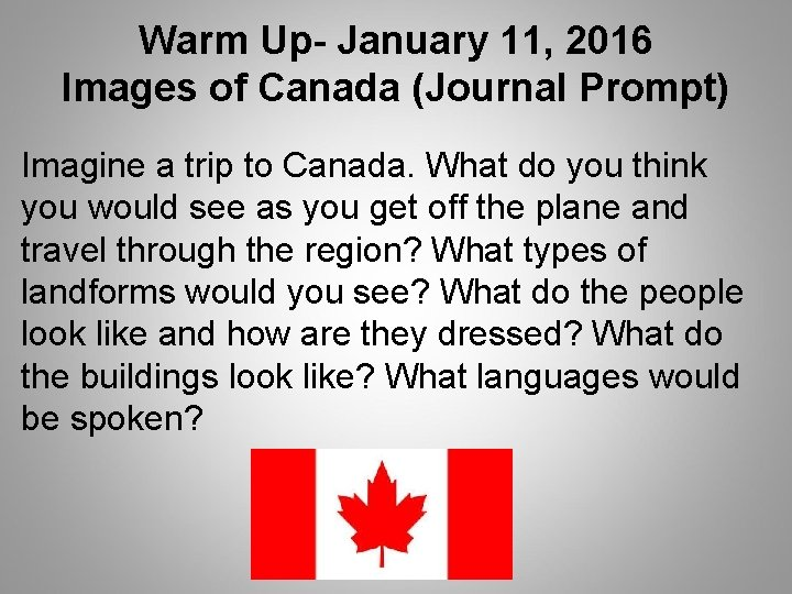 Warm Up- January 11, 2016 Images of Canada (Journal Prompt) Imagine a trip to