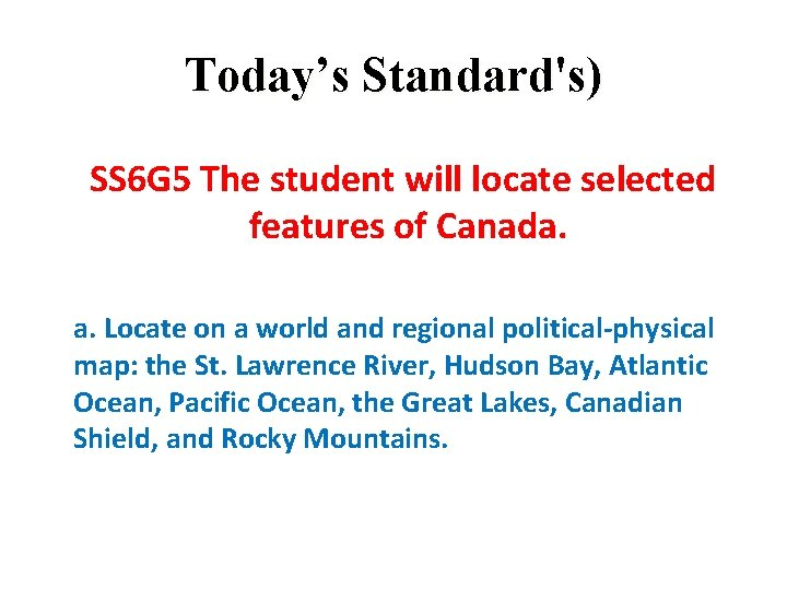 Today's Standard's) SS 6 G 5 The student will locate selected features of Canada.