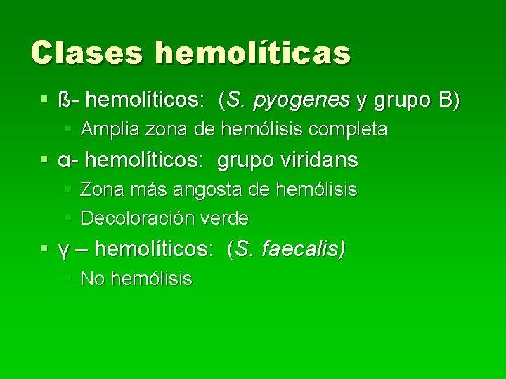 Clases hemolíticas § ß- hemolíticos: (S. pyogenes y grupo B) § Amplia zona de