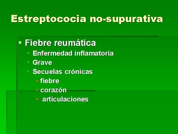 Estreptococia no-supurativa § Fiebre reumática § Enfermedad inflamatoria § Grave § Secuelas crónicas •