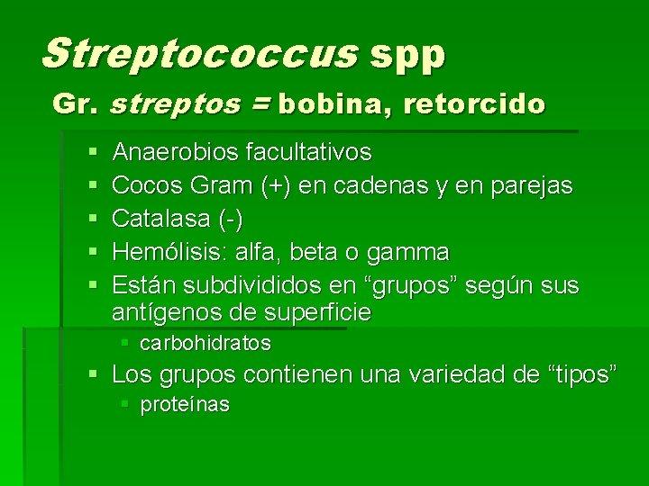 Streptococcus spp Gr. streptos = bobina, retorcido § § § Anaerobios facultativos Cocos Gram