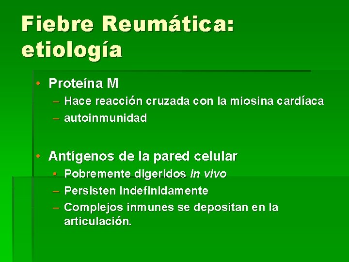 Fiebre Reumática: etiología • Proteína M – Hace reacción cruzada con la miosina cardíaca