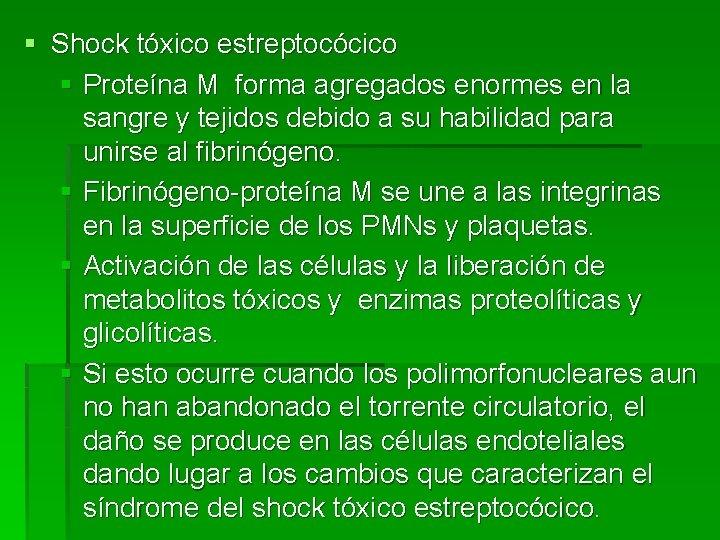 § Shock tóxico estreptocócico § Proteína M forma agregados enormes en la sangre y