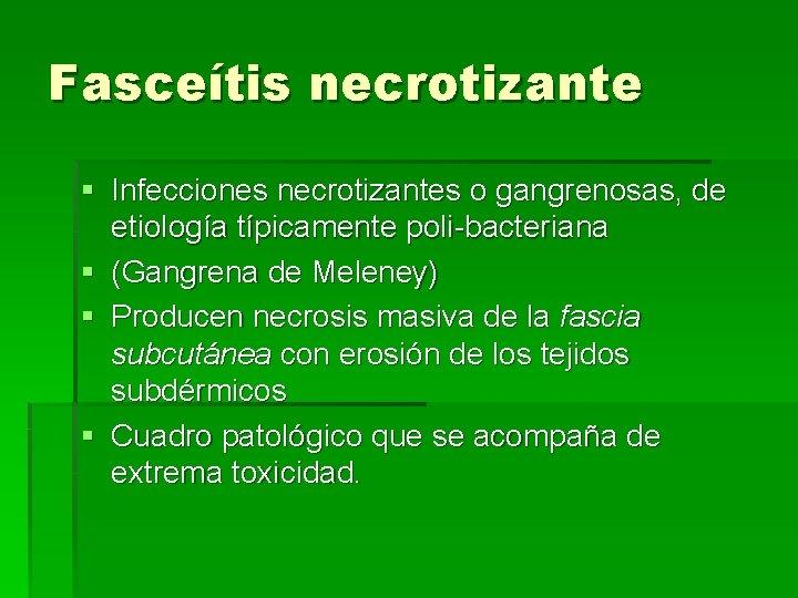 Fasceítis necrotizante § Infecciones necrotizantes o gangrenosas, de etiología típicamente poli-bacteriana § (Gangrena de
