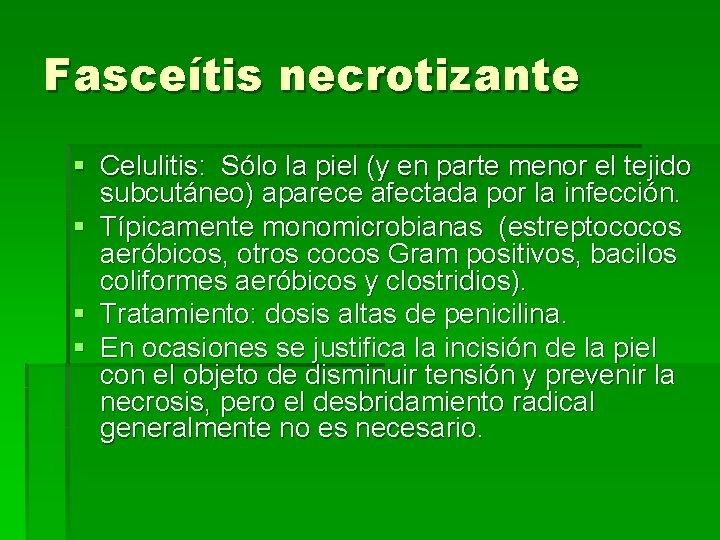 Fasceítis necrotizante § Celulitis: Sólo la piel (y en parte menor el tejido subcutáneo)