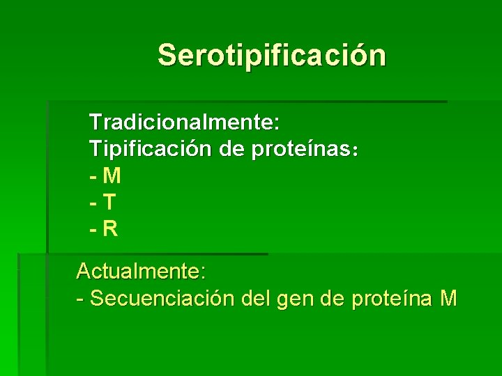 Serotipificación Tradicionalmente: Tipificación de proteínas: - M - T - R Actualmente: - Secuenciación