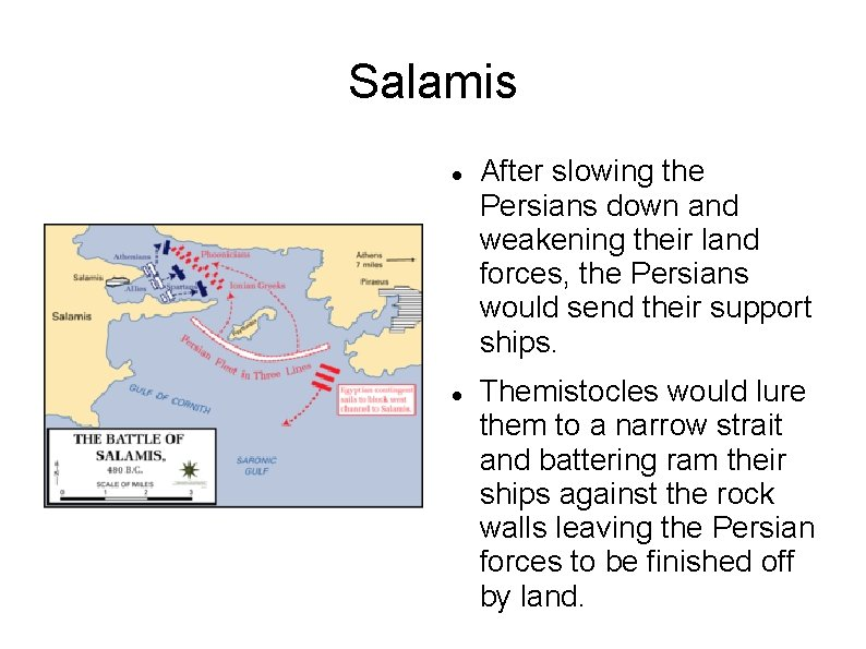 Salamis After slowing the Persians down and weakening their land forces, the Persians would