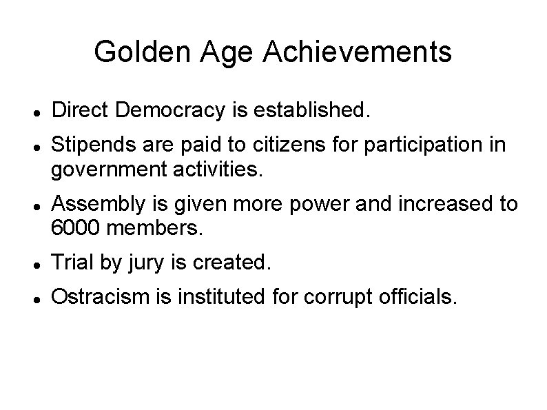 Golden Age Achievements Direct Democracy is established. Stipends are paid to citizens for participation