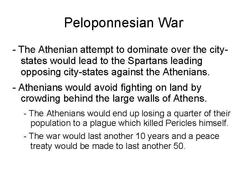 Peloponnesian War - The Athenian attempt to dominate over the citystates would lead to