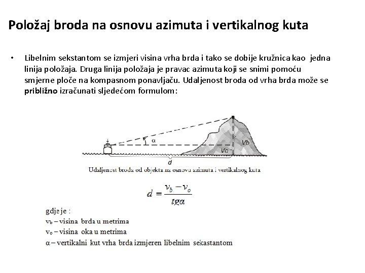 Položaj broda na osnovu azimuta i vertikalnog kuta • Libelnim sekstantom se izmjeri visina