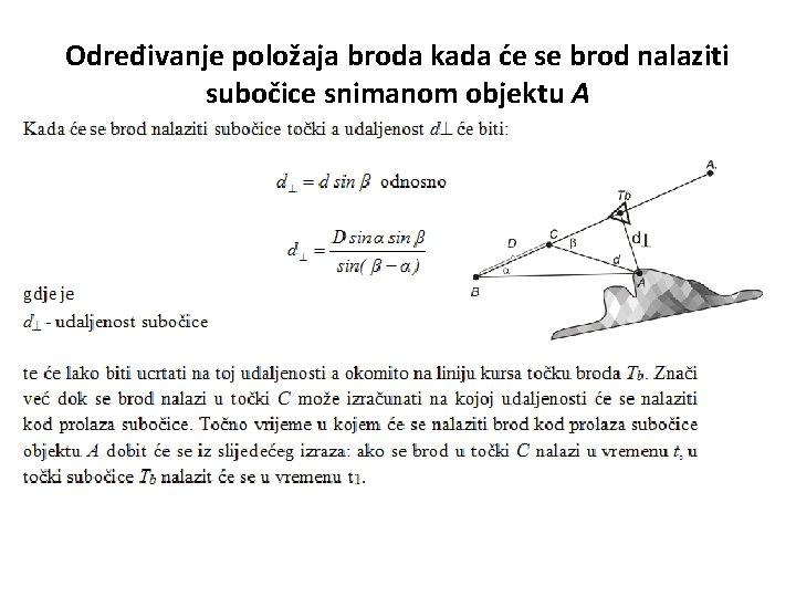 Određivanje položaja broda kada će se brod nalaziti subočice snimanom objektu A