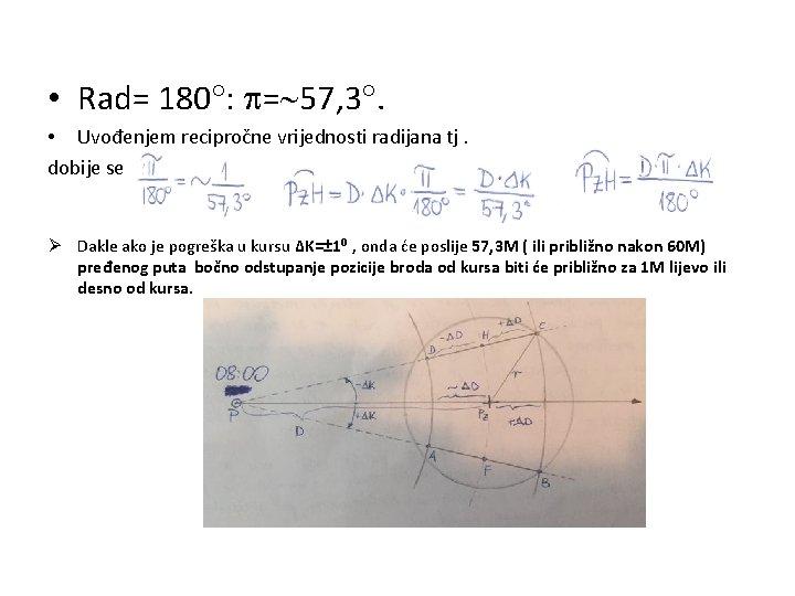• Rad= 180 : = 57, 3. • Uvođenjem recipročne vrijednosti radijana tj.