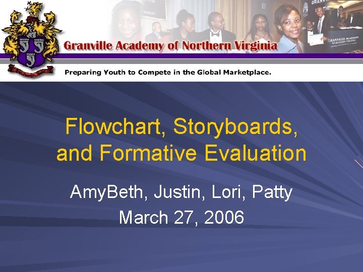 Flowchart, Storyboards, and Formative Evaluation Amy. Beth, Justin, Lori, Patty March 27, 2006